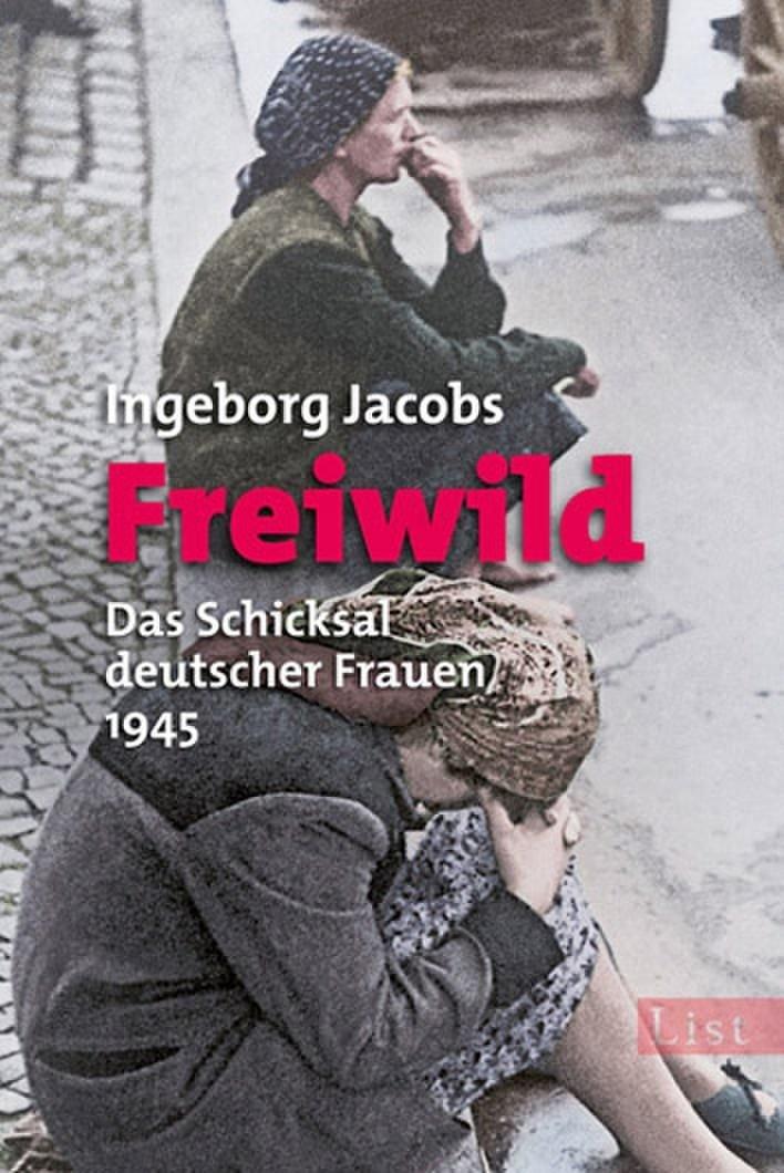 Freiwild: Das Schicksal deutscher Frauen 1945 Taschenbuch – 9. September 2009 Ingeborg Jacobs List Taschenbuch 3548609260 Deutschland