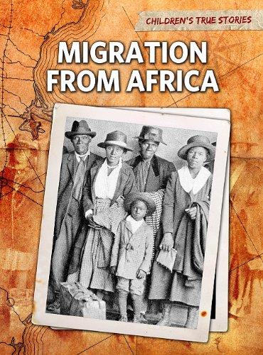Download Migration from Africa (Children's True Stories: Migration) PDF