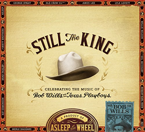 Wheel Cd (Still the King: Celebrating the Music of Bob Wills and His Texas Playboys (Embossed CD package, contains 20 page booklet))