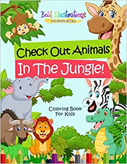 Check Out Animals In The Jungle! Coloring Book For Kids: Bold ...