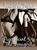 Purr Scent V: The Menagerie: Purr Billionaire BDSM MFF Menage Erotic Romance (Purr Billionaire BDSM Trio Book 5)
