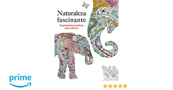 Naturaleza Fascinante. Inspiraciones Creativas Para Colorear: Amazon ...