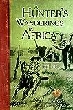 A Hunter's Wanderings in Africa (B&C Classics)