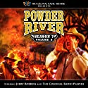 Powder River - Season 7, Vol. 2 Radio/TV Program by Jerry Robbins Narrated by The Colonial Radio Players, Jerry Robbins