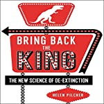 Bring Back the King: The New Science of De-extinction | Helen Pilcher