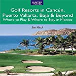 Golf Resorts in Cancún, Puerto Vallarta, Baja & Beyond: Where to Play & Where to Stay in Mexico | Jim Nicol,Barbara Nicol