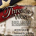 Threads West: An American Saga: Threads West, An American Saga Series Audiobook by Reid Lance Rosenthal Narrated by Jack Bair
