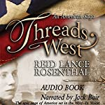 Threads West: An American Saga: Threads West, An American Saga Series | Reid Lance Rosenthal