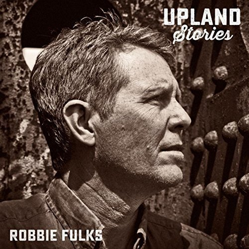 Upland Stories (2017) (Album) by Robbie Fulks