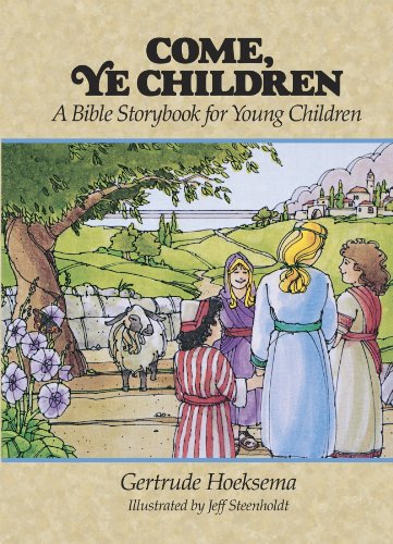Come, Ye Children: A Bible Storybook For Young Children