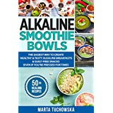 Alkaline Smoothie Bowls: The Easiest Way to Create Healthy & Tasty Alkaline Breakfasts & Guilt-Free Snacks  (even if you're pressed for time!) (Alkaline Diet, Plant Based Diet Book 8)