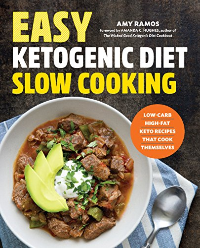 Easy Ketogenic Diet Slow Cooking: Low-Carb, High-Fat Keto Recipes That Cook Themselves by Amy Ramos