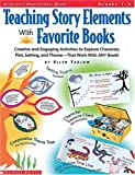 Teaching Story Elements with Favorite Books, Ellen Tarlow and Maxie Chambliss, 059076988X