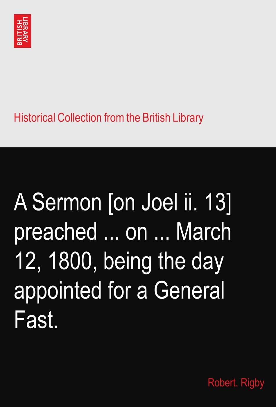 Download A Sermon [on Joel ii. 13] preached ... on ... March 12, 1800, being the day appointed for a General Fast. pdf epub
