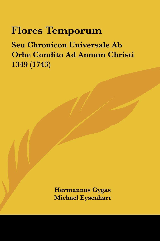 Download Flores Temporum: Seu Chronicon Universale Ab Orbe Condito Ad Annum Christi 1349 (1743) (Latin Edition) ebook