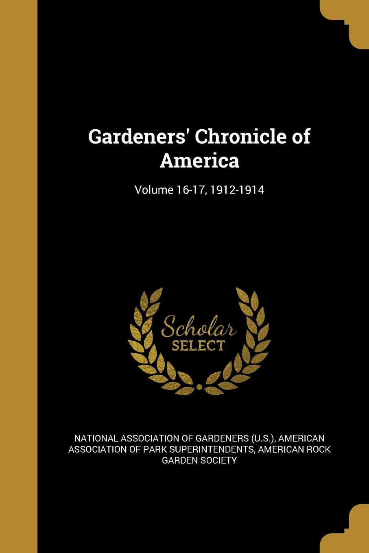 Read Online Gardeners' Chronicle of America; Volume 16-17, 1912-1914 ebook