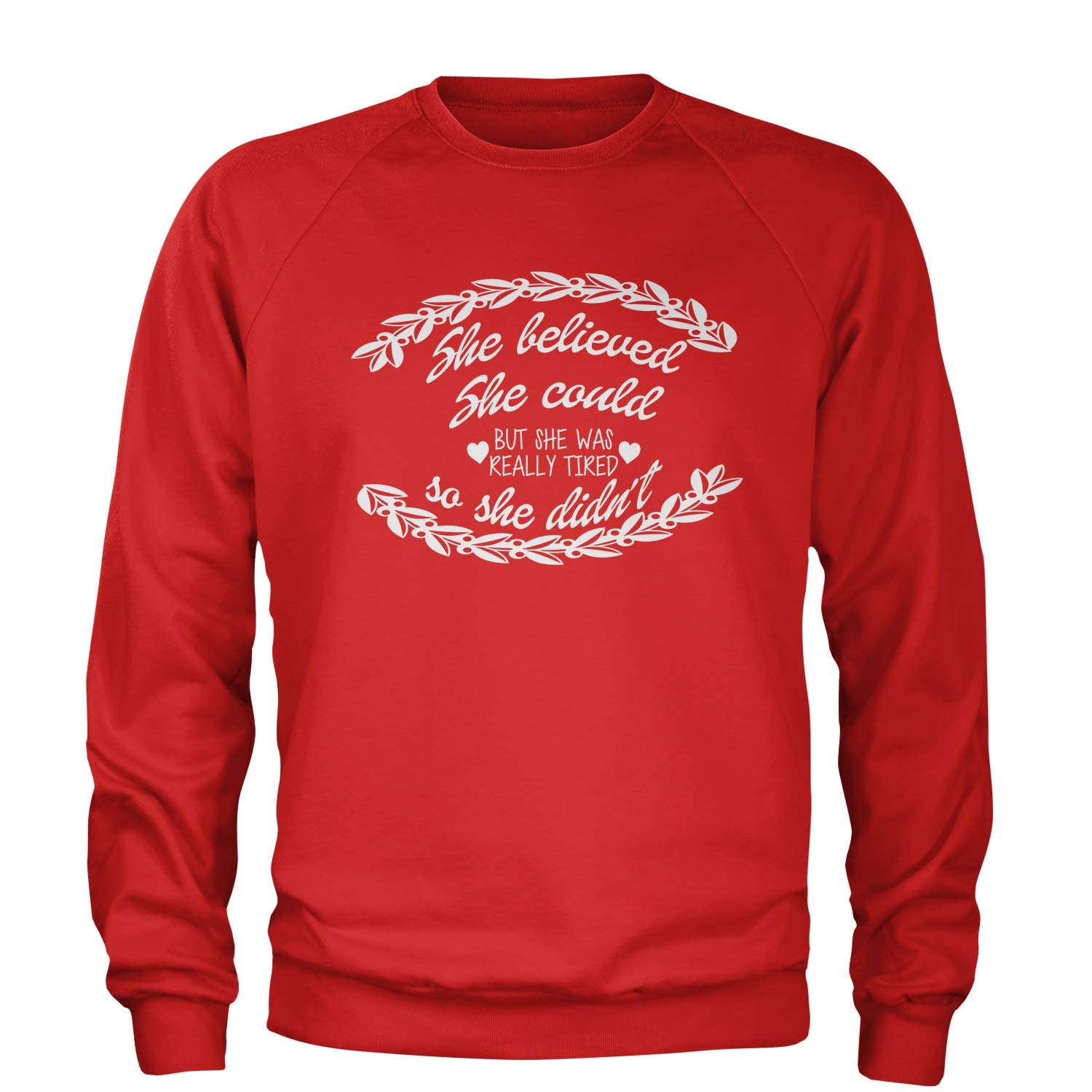 But She was Tired Crewneck Sweatshirt Expression Tees She Believed She Could