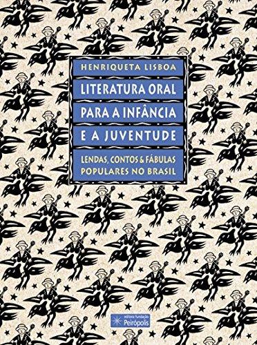 Literatura Oral Para a Infância e a Juventude. Lendas, Contos e Fábulas Populares no Brasil