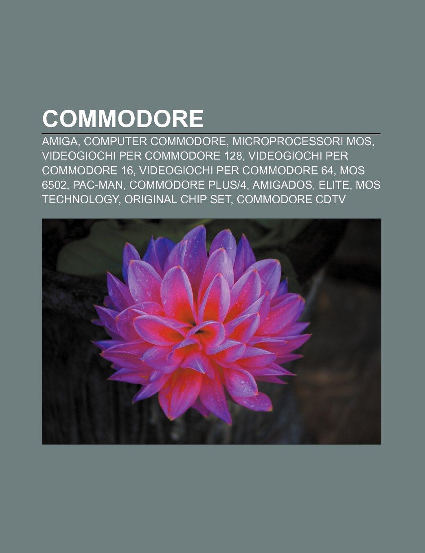 Commodore: Amiga, Computer Commodore, Microprocessori MOS ...