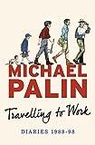 Travelling to Work: Diaries 1988–1998 (Palin Diaries 3)