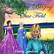 Moon over Blazing Star Field: Winds of Freedom, Book 2 | Laurie Sanford