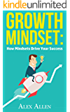 Growth Mindset: How Mindsets Drive Your Success (Growth Mindset, Positive Thinking, Mindset, Happiness, Success, Personal Growth)