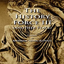 The History Force III: Another Place: The History Force Trilogy, Book 3 Audiobook by Andrew G. Szava-Kovats Narrated by Andrew Szava-Kovats