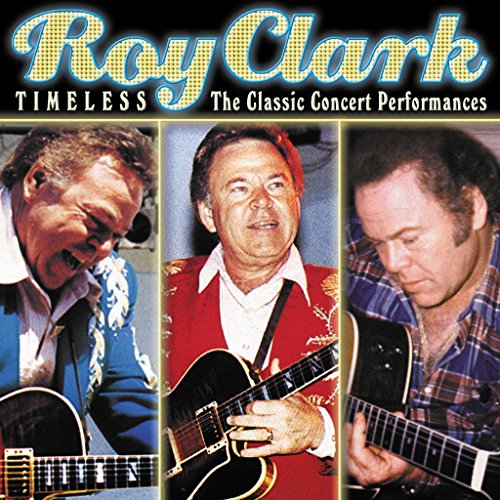 Timeless: The Classic Concert Performances by CLARK,ROY