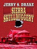 Sierra Skullduggery, Jerry S. Drake, 141041695X