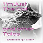 'I'm Just the Cat' and Other Tales | Christopher J. F. Gibson