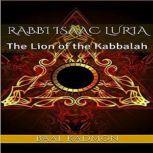 Rabbi Isaac Luria: The Lion of the Kabbalah Audiobook