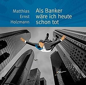 Als Banker wäre ich heute schon tot Hörbuch
