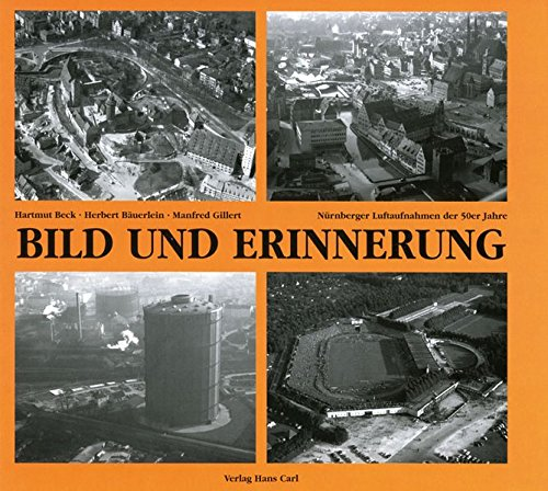 Bild und Erinnerung: Band 4: Nürnberger Luftaufnahmen der 50er Jahre