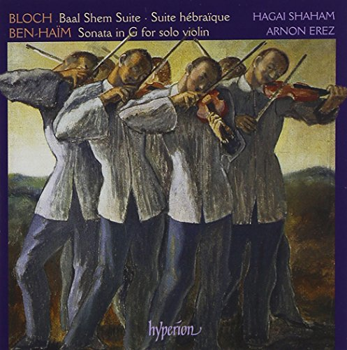 Bloch: Baal Shem; Cortege hébraïque; Suites Nos. 1 & 2 for solo violin; Ben-Haim: Sonata in G; Berceuse Sfaradite; Improvisation and Dance