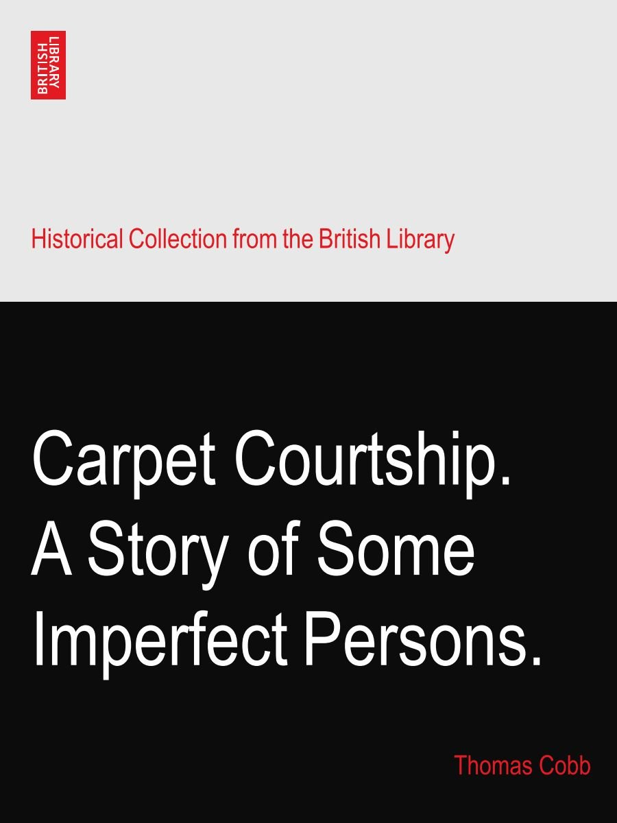 Carpet Courtship. A Story of Some Imperfect Persons. PDF