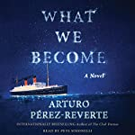 What We Become: A Novel | Arturo Perez-Reverte