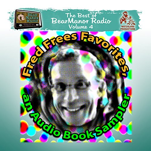(Fred Frees Favorites: An Audiobook Sampler: The Best of BearManor Radio, Vol. 4)