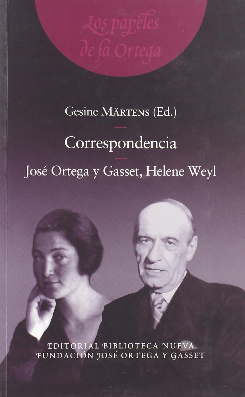 Correspondencia. José Ortega Y Gasset, Helene Weyl FUNDACION ...