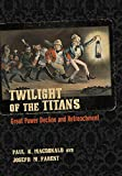 img - for Twilight of the Titans: Great Power Decline and Retrenchment (Cornell Studies in Security Affairs) book / textbook / text book