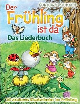 Der Frühling ist da - 20 schönste Kinderlieder im Frühling: Das Liederbuch mit allen Texten, Noten und Gitarrengriffen zum Mitsingen und Mitspielen (German Edition)