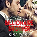 My Best Friend's Billionaire Brother Audiobook by Kira Ward Narrated by Shoshana Franck