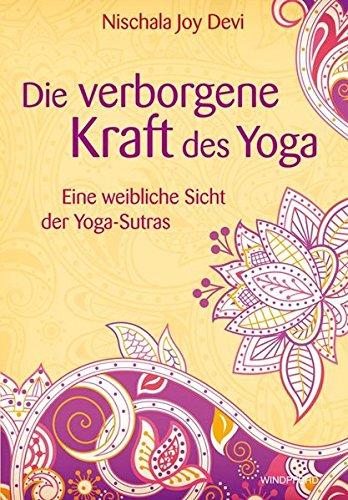Die verborgene Kraft des Yoga - Eine weibliche Sicht der Yoga-Sutras Taschenbuch – 19. Juli 2012 Nischala Joy Devi Stephan Schuhmacher Windpferd 3864100089