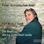 Der Mann, der ins Gefrierfach wollte   Karl-Markus Gauss
