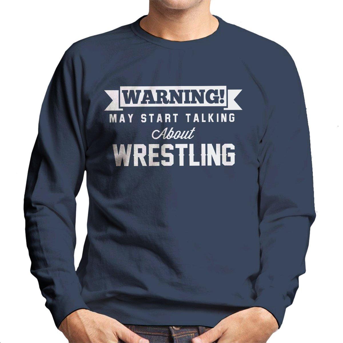 Warning May Start Talking About Wrestling Men's Sweatshirt