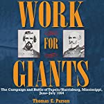 Work for Giants: The Campaign and Battle of Tupelo/Harrisburg, Mississippi, June-July 1864 | Thomas E. Parson