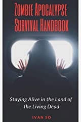 Zombie Apocalypse Survival Handbook: Staying Alive in the Land of the Living Dead Paperback