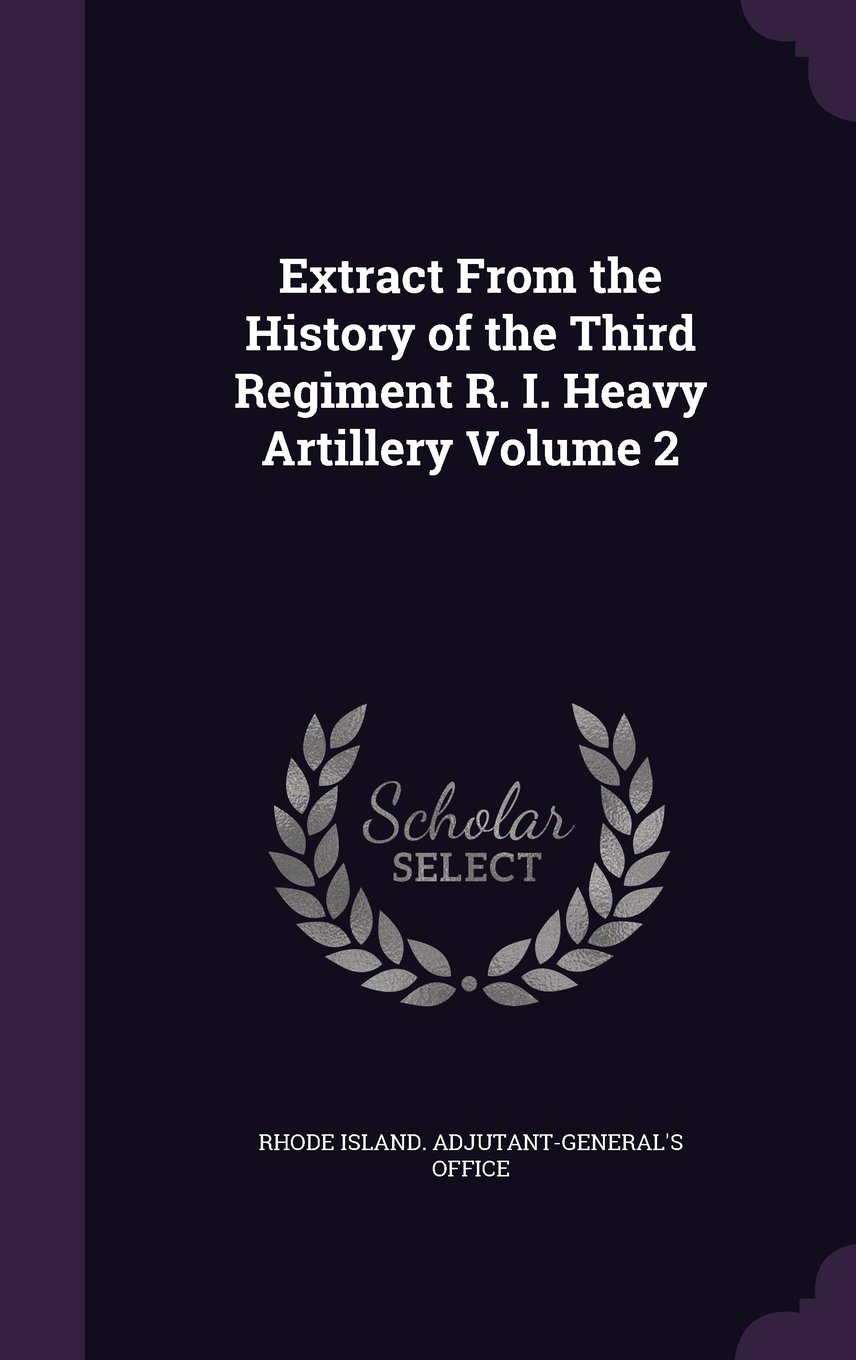 Extract from the History of the Third Regiment R. I. Heavy Artillery Volume 2 pdf epub