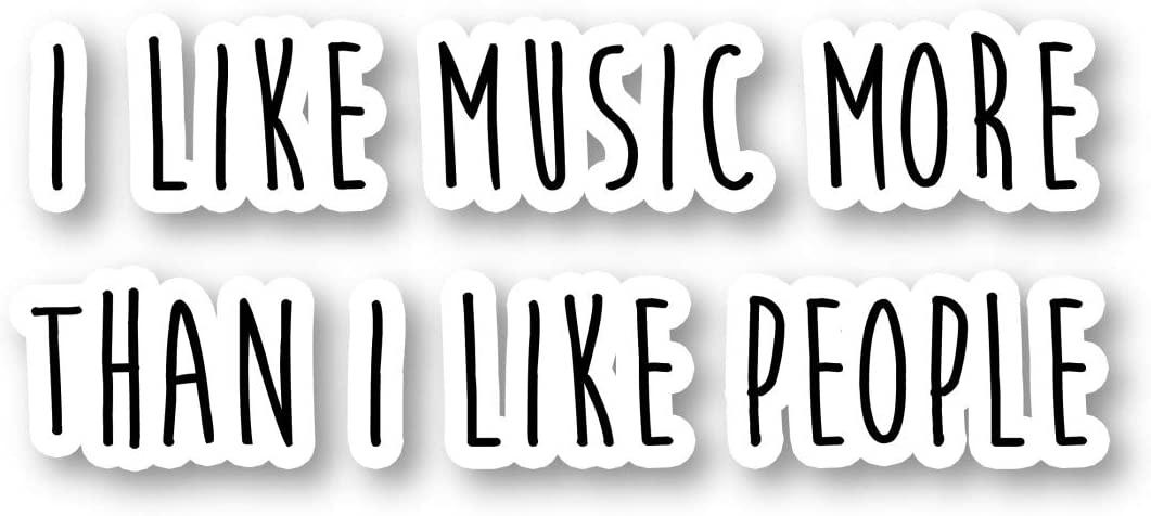 "I Like Music More Than I Like People Sticker Funny Quotes Stickers - Laptop Stickers - 2.5"" Vinyl Decal - Laptop, Phone, Tablet Vinyl Decal Sticker S1125"