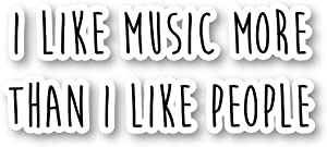 """I Like Music More Than I Like People Sticker Funny Quotes Stickers - Laptop Stickers - 2.5"""" Vinyl Decal - Laptop, Phone, Tablet Vinyl Decal Sticker S1125"""