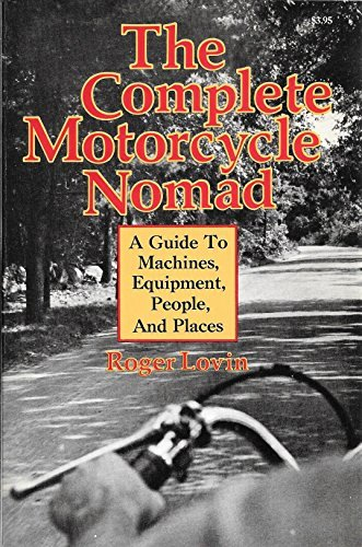 The Complete Motorcycle Nomad : A Guide To Machines, Equipment, People, And Places (Complete Motorcycle)